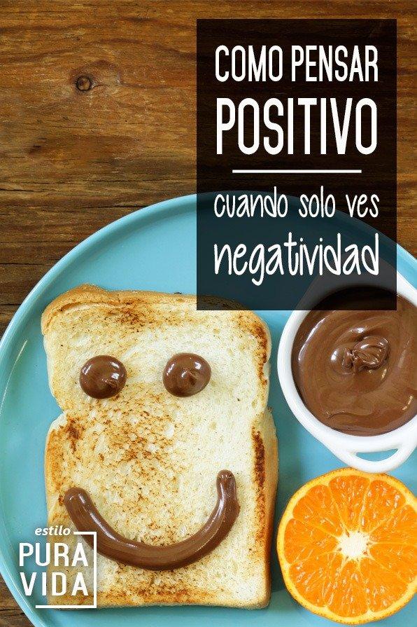Como pensar positivo cuando solo ves negatividad