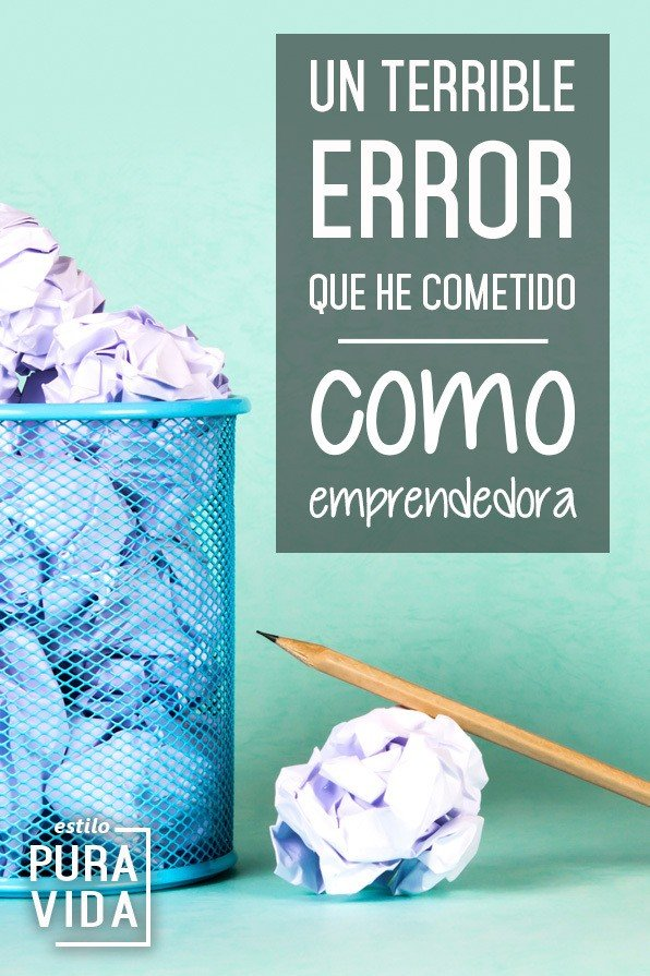 Emprendiendo - Un terrible error que he cometido